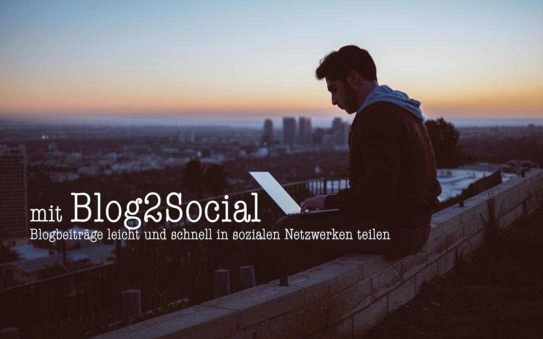 Blog2Social – nie war das Teilen in Sozialen Netzwerken so einfach