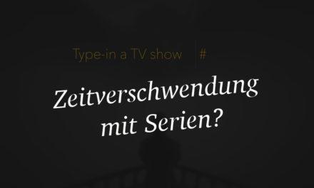 Wieviel Zeit verbringen wir mit dem Schauen von Serien?