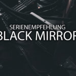 Black Mirror – Serienempfehlung #1
