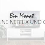 Ein Monat ohne Netflix & Co.
